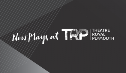 New Plays and Theatre Royal Plymouth Productions